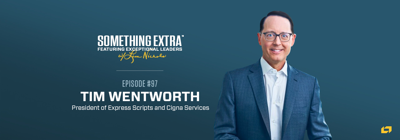 Tim Wentworth, President of Express Scripts and Cigna Services, on the Something Extra Podcast