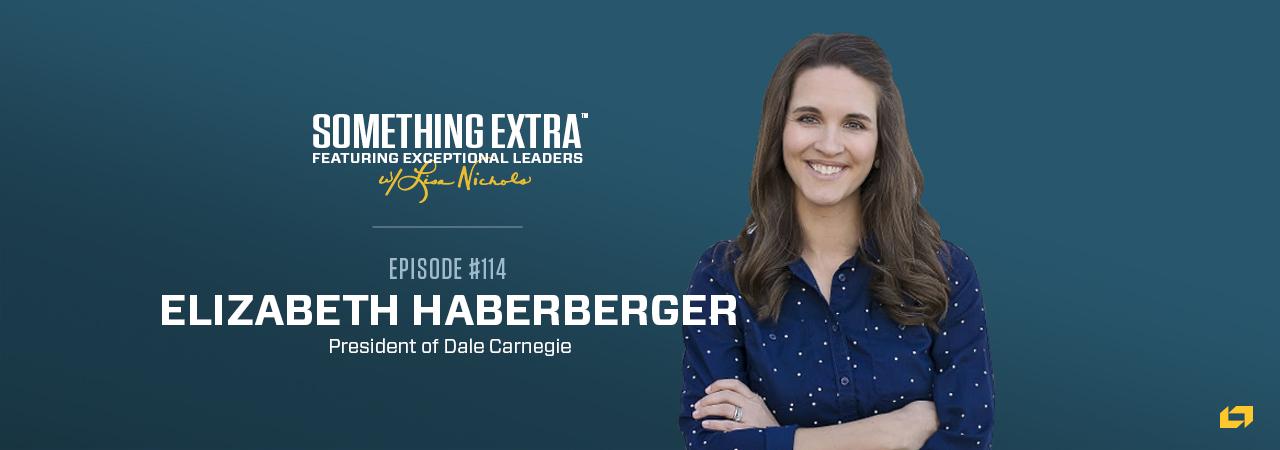 Elizabeth Haberberger, President of Dale Carnegie, on the Something Extra Podcast