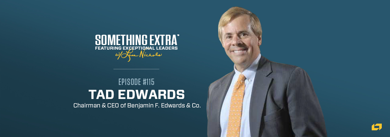 Tad Edwards, Chairman and CEO of Benjamin F. Edwards & Co, on the Something Extra Podcast