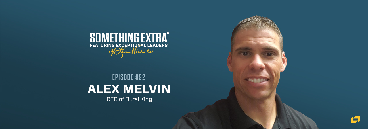 Alex Melvin, CEO of Rural King, on the Something Extra Podcast