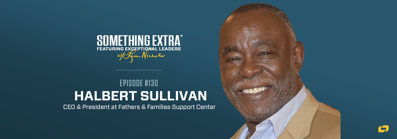 Halbert Sullivan, CEO & President at Fathers & Families Support Center, on the Something Extra Podcast