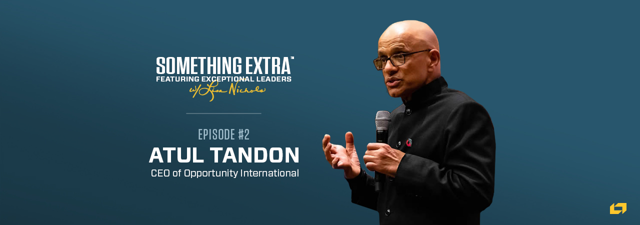 Atul Tandon, CEO of Opportunity International, on the Something Extra Podcast